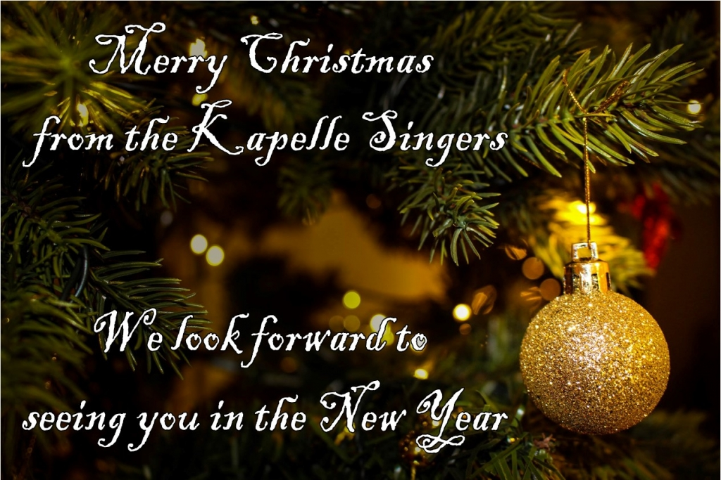 Merry Christmas from the Kapelle Singers. We look forward to seeing you in the New Year